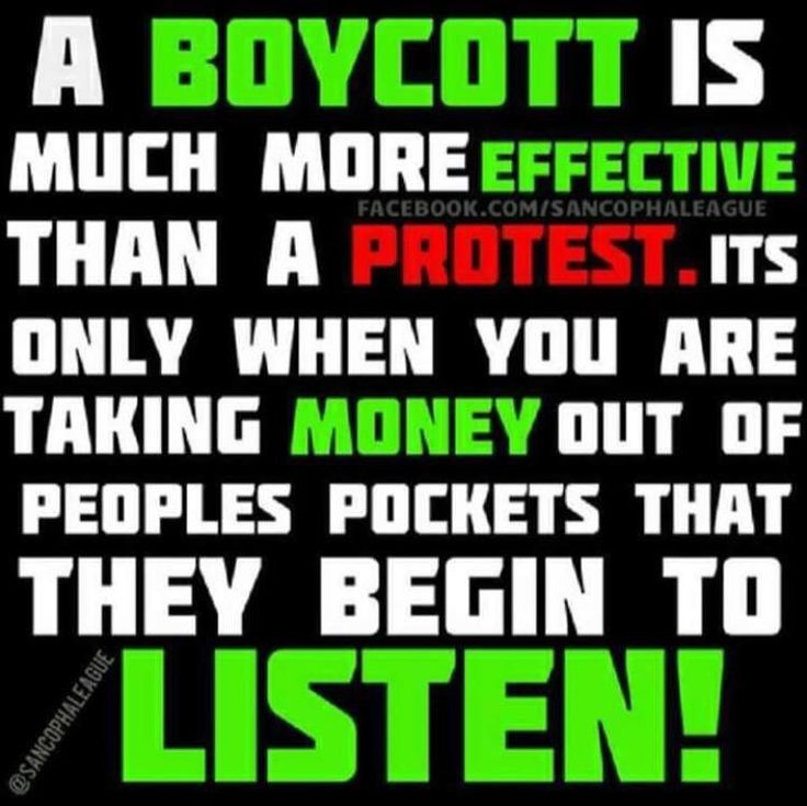 A boycott is more effective than a protest. It's only when you are taking money out of people's pockets they listen