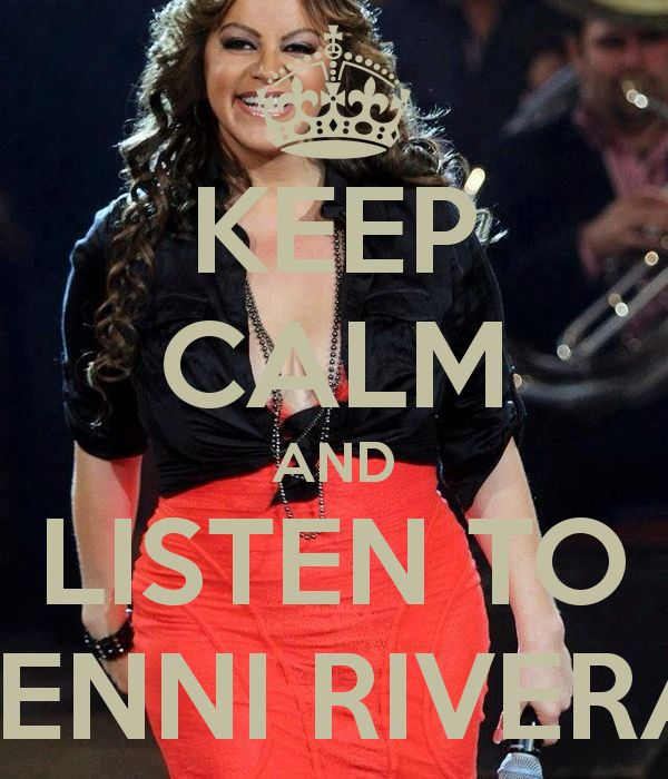 KEEP CALM AND LISTEN TO JENNI RIVERA