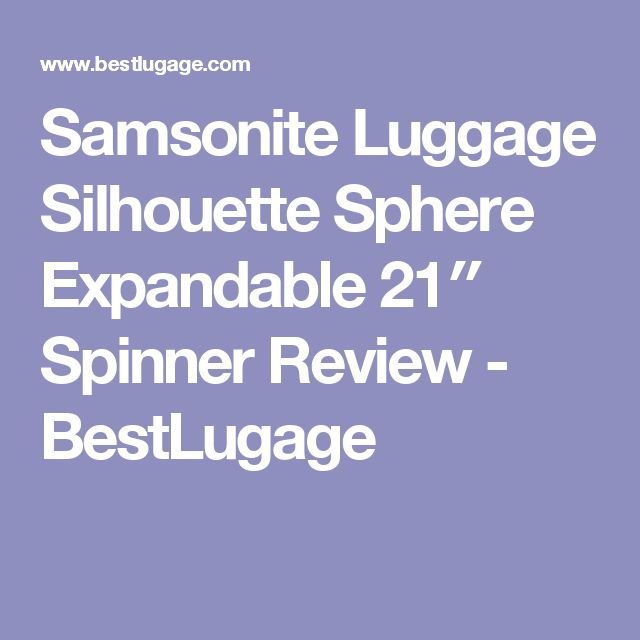 Samsonite Luggage Silhouette Sphere Expandable 21″ Spinner Review - BestLugage
