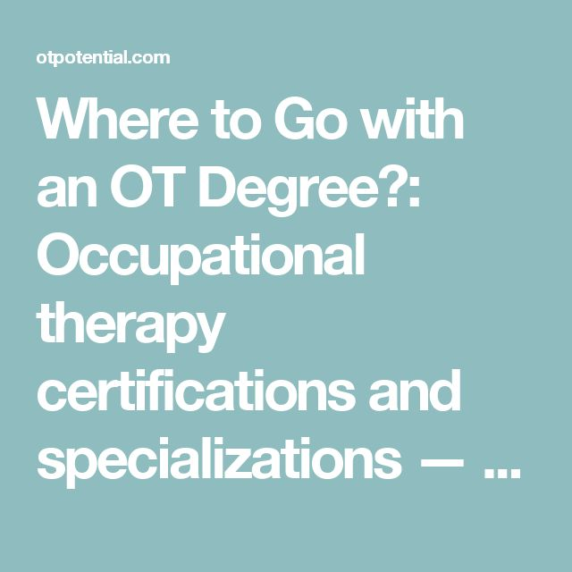 Where to Go with an OT Degree?: Occupational therapy certifications and specializations — Potential • An Occupational Therapy Blog and Resource Site