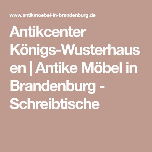 Antikcenter Königs-Wusterhausen | Antike Möbel in Brandenburg - Schreibtische
