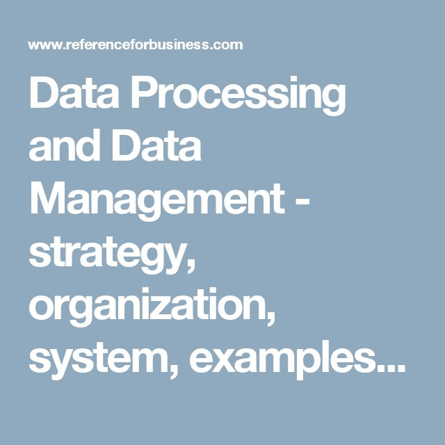 Data Processing and Data Management - strategy, organization, system, examples, advantages, definition, model, type, company