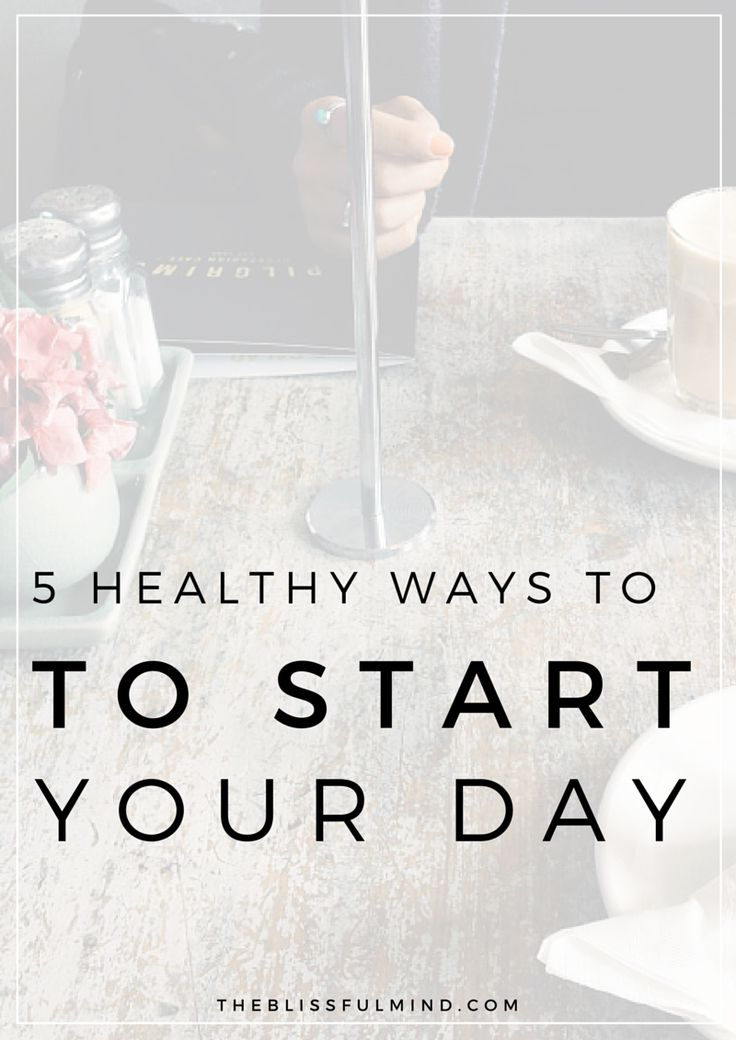 5 Healthy Morning Habits Anyone Has Time For - The Blissful Mind