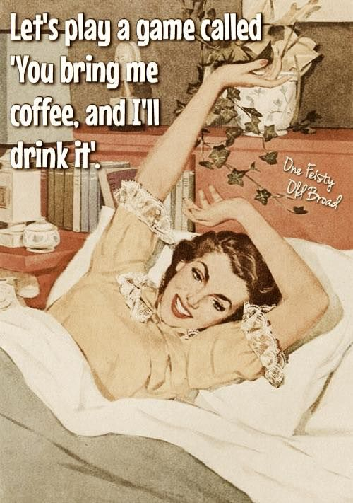 Ahh babe I love you for bringing my coffee in bed every Sat and Sun morning