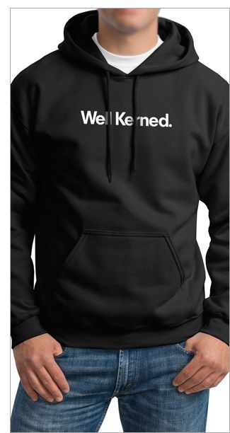 Well Kerned Hoodie from TypographyShop. On sale for $35.99