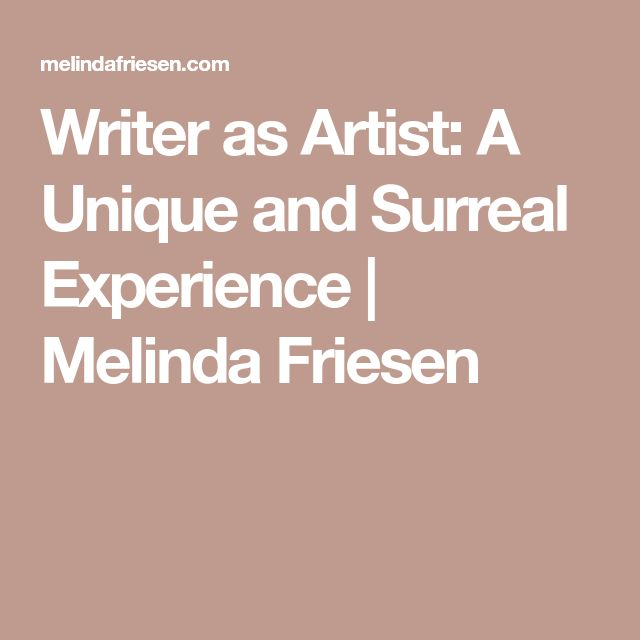 Writer as Artist: A Unique and Surreal Experience | Melinda Friesen