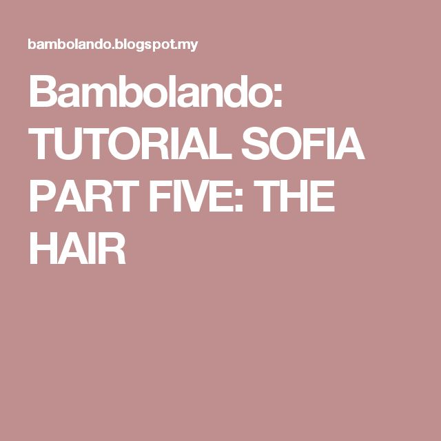 Bambolando: TUTORIAL SOFIA PART FIVE: THE HAIR