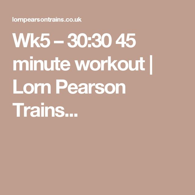 Wk5 – 30:30 45 minute workout | Lorn Pearson Trains...