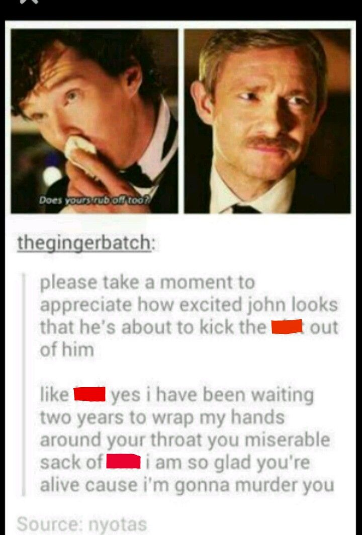 Please take a moment to appreciate how excited John looks that he's about to strangle Sherlock