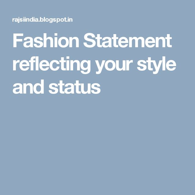 Fashion Statement reflecting your style and status
