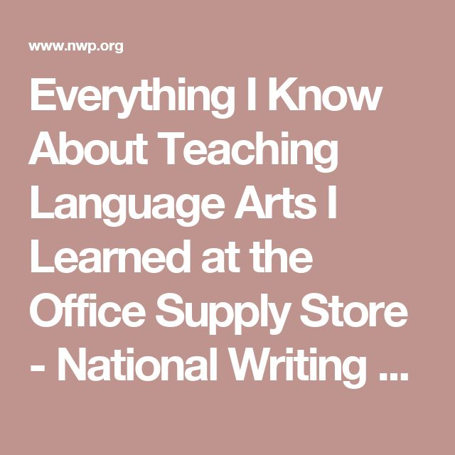 Everything I Know About Teaching Language Arts I Learned at the Office Supply Store - National Writing Project