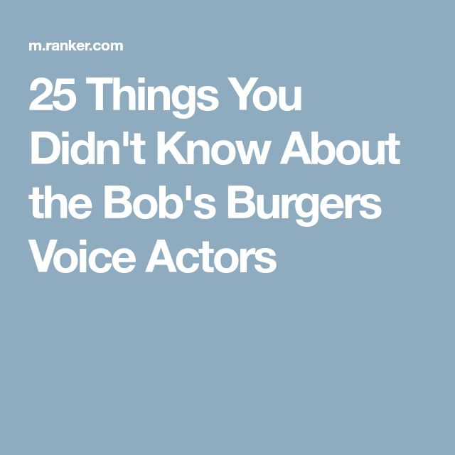 25 Things You Didn't Know About the Bob's Burgers Voice Actors