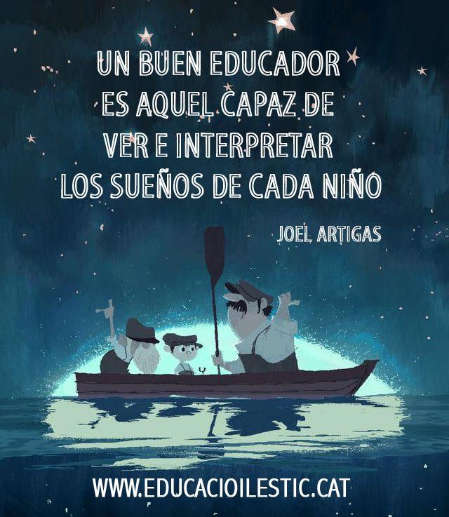 """""""Un buen educador es aquel capaz de ver e interpretar los sueños de cada niño"""" - Joel Artigas"""
