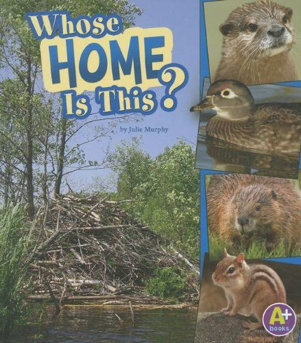 Whose Home Is This? (Nature Starts) by Julie Murphy https://www.amazon.com/dp/1429678550/ref=cm_sw_r_pi_dp_x_gZD3ybAB2GDK6