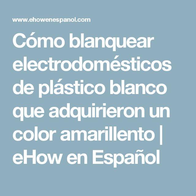 Cómo blanquear electrodomésticos de plástico blanco que adquirieron un color amarillento   eHow en Español