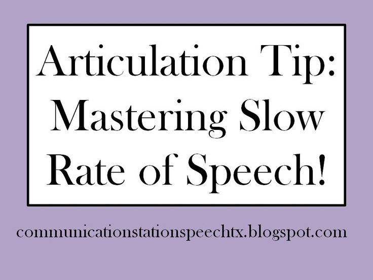 Articulation Tip: Mastering Slow Rate of Speech! Repinned by SOS Inc. Resources http://pinterest.com/sostherapy.
