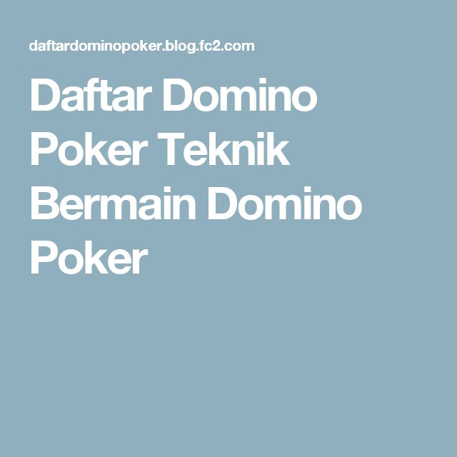 Daftar Domino Poker  Teknik Bermain Domino Poker