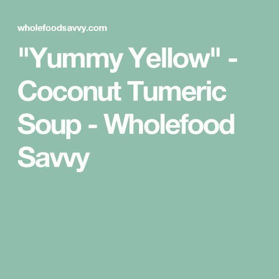 """Yummy Yellow"" - Coconut Tumeric Soup - Wholefood Savvy"