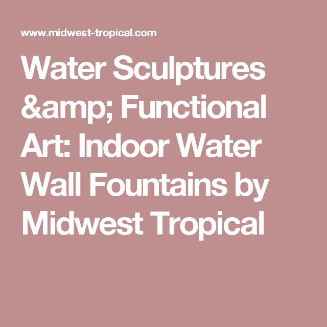 Water Sculptures & Functional Art: Indoor Water Wall Fountains by Midwest Tropical