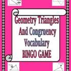 Geometry Triangles and Congruency Vocabulary Bingo Game  This is a Bingo game made to cover 25 of the terms found in the early units of a Geometry ...
