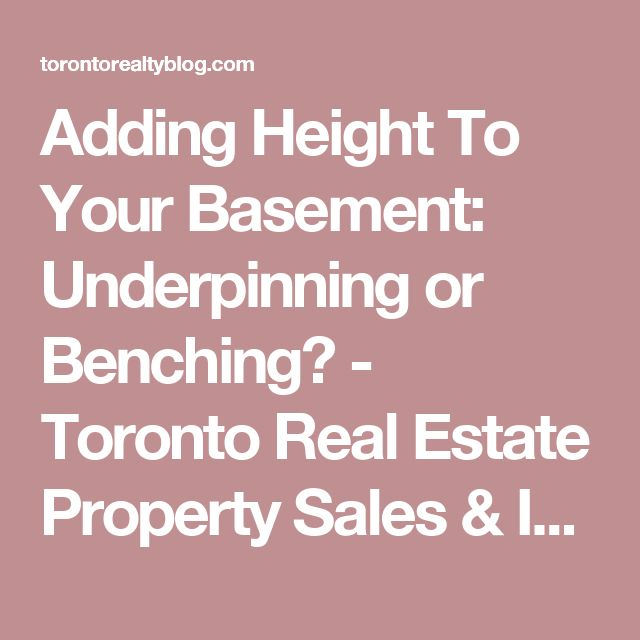 Adding Height To Your Basement: Underpinning or Benching? - Toronto Real Estate Property Sales & Investments | Toronto Realty Blog by David Fleming
