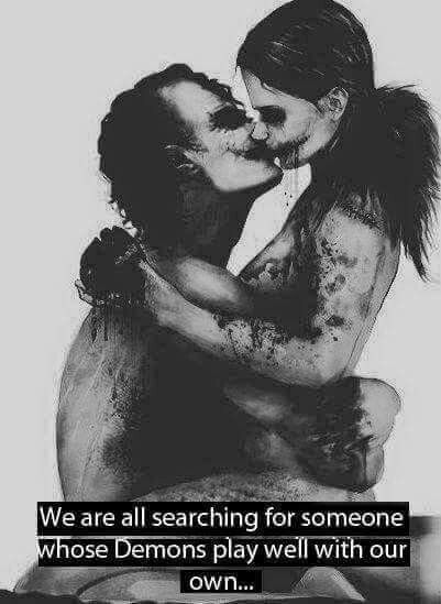 """Joker & Harley Quinn- """"We are all Searching for someone whose Demons play well with our own..."""""""
