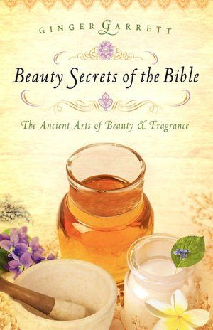 Beauty Secrets of the Bible: The Ancient Arts of Beauty and Fragrance.  A book to read from Barnes & Noble