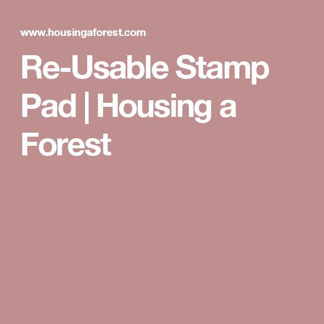 Re-Usable Stamp Pad | Housing a Forest