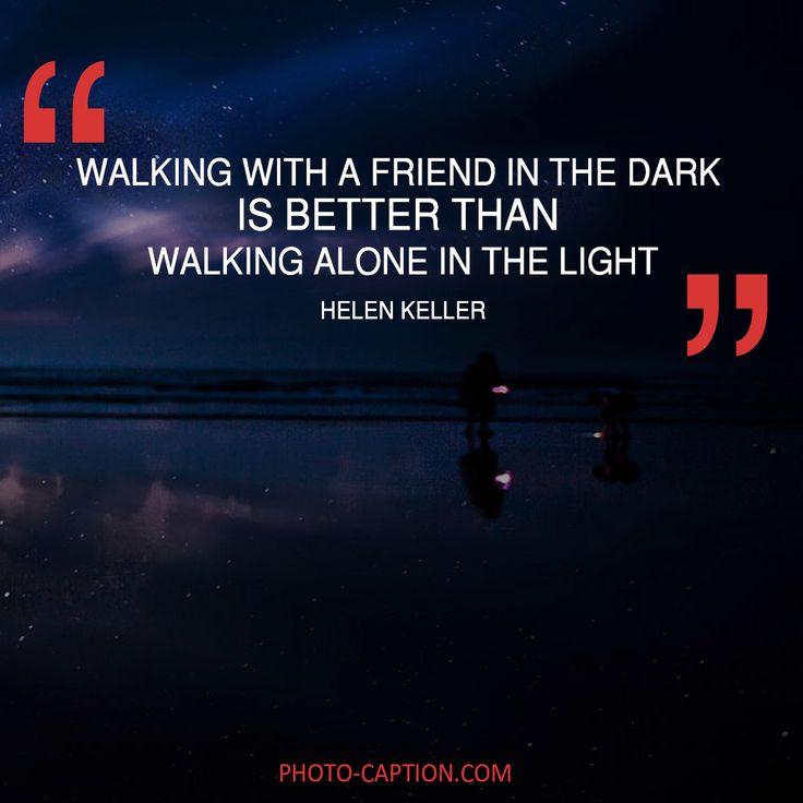 ''Walking with a friend in the dark is better than walking alone in the light.'' Helen Keller. Check out the link in the bio for more best friend captions #friendship #bestfriend #love #BOYFRIEND #happy #friend #best #bestie #quotegram #quoteoftheday #photocaption #quote #quotes #quotegram #quoteoftheday #caption #captions #photocaption #FF #instafollow #l4l #tagforlikes #followback