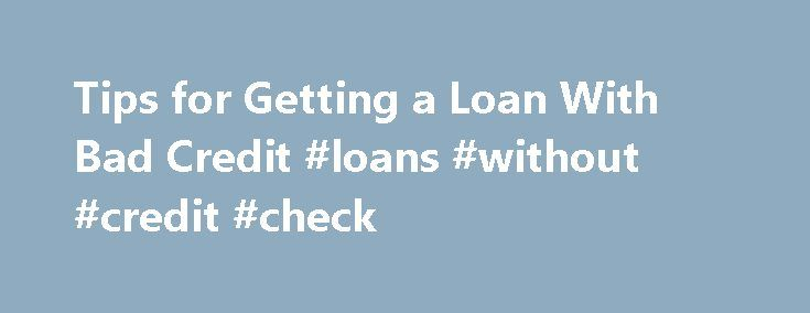 Tips for Getting a Loan With Bad Credit #loans #without #credit #check http://credit-loan.nef2.com/tips-for-getting-a-loan-with-bad-credit-loans-without-credit-check/  #bad credit finance # Getting a Loan With Bad Credit By Justin Pritchard. Banking/Loans Expert Justin Pritchard helps consumers navigate the world of banking. It's hard to get a loan with bad credit. Options are limited, and borrowing is more expensive. If your credit is less than perfect you re not completely out of luck – it…