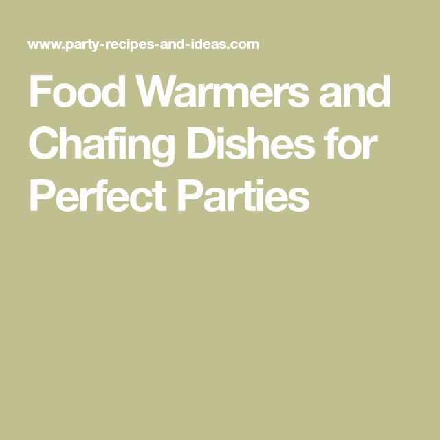 Food Warmers and Chafing Dishes for Perfect Parties