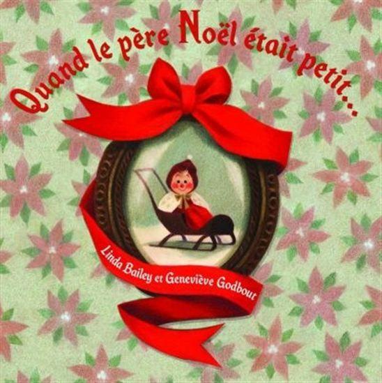 Quand le père Noël était petit... - LINDA BAILEY - GENEVIÈVE GODBOUT