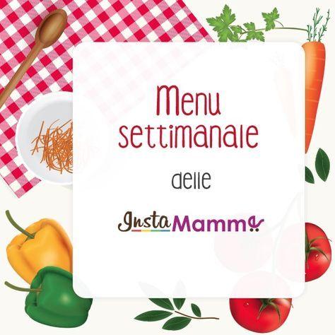 Il menù settimanale delle Instamamme, con ricette, link, consigli e indicazioni per pasti equilibrati e gustosi