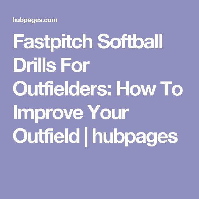 Fastpitch Softball Drills For Outfielders: How To Improve Your Outfield | hubpages