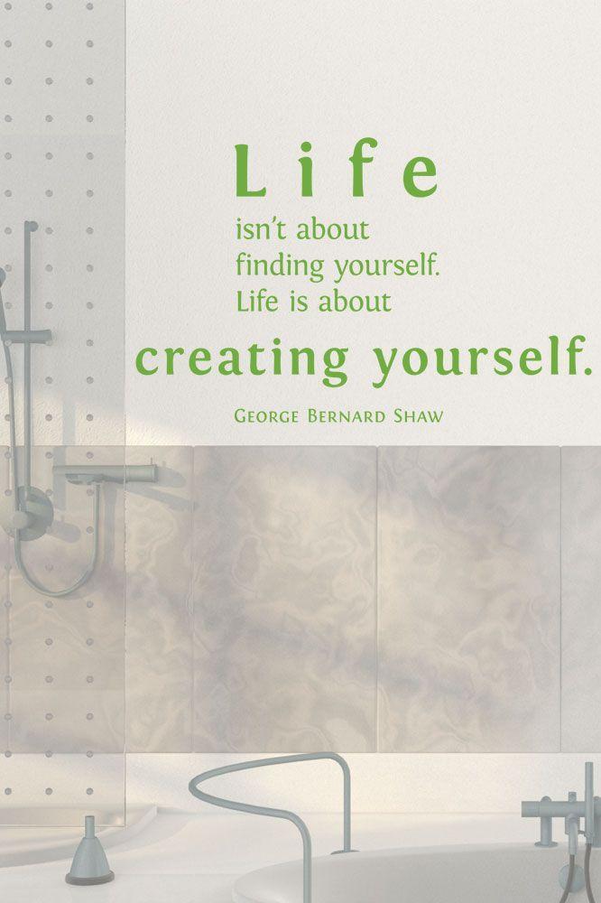 Im Wandtattoo Life is about creating yourself geht es George Bernard Shaw nur um dich. Dann um dich, und schließlich wieder um dich. Na, ist das nichts?