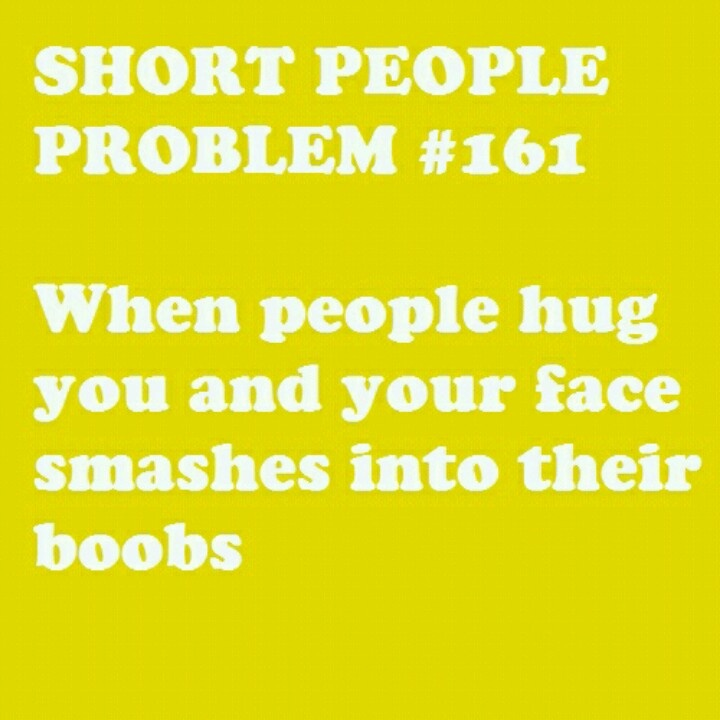 Short People Problem #162 you so used to it, you don't care