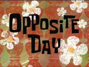 """Opposite Day...Before """"NOT!"""", there was """"Just kidding, today is opposite day!"""" January 25"""