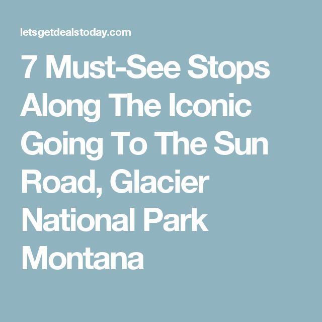 7 Must-See Stops Along The Iconic Going To The Sun Road, Glacier National Park Montana