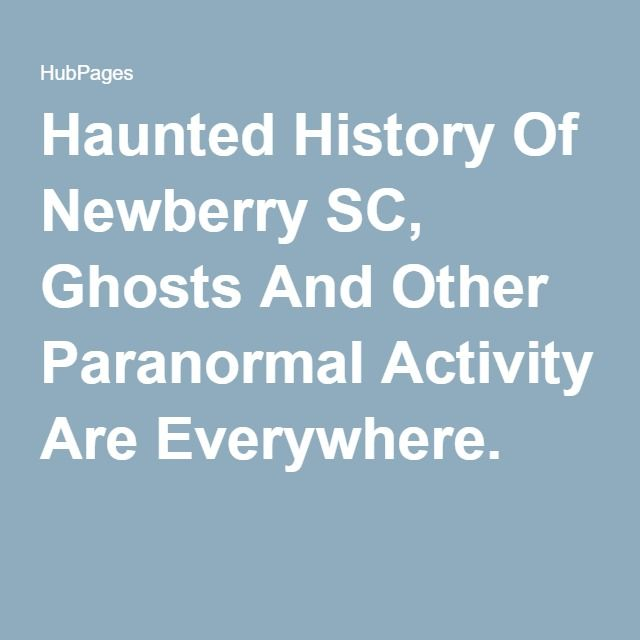 Haunted History Of Newberry SC, Ghosts And Other Paranormal Activity Are Everywhere.