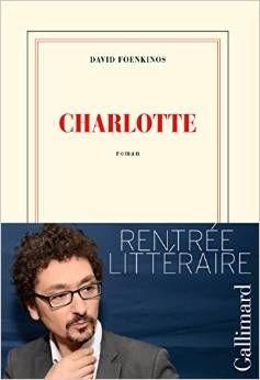 CHARLOTTE, de David Foenkinos, Ed. Gallimard - 2014 - Prix Renaudot