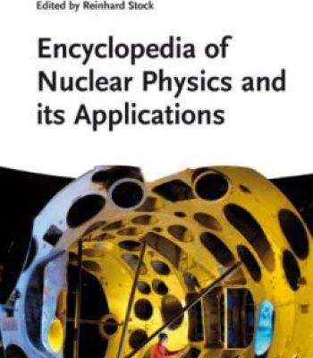 Encyclopedia Of Nuclear Physics And Its Applications PDF
