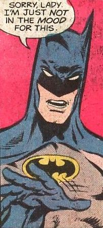 Sorry, lady i'm just not in the mood for this. (Batman. art by Jim Aparo)