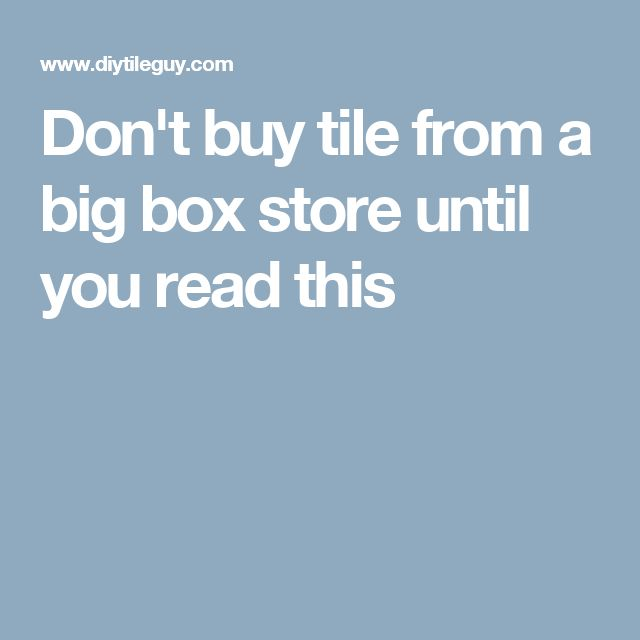 Don't buy tile from a big box store until you read this