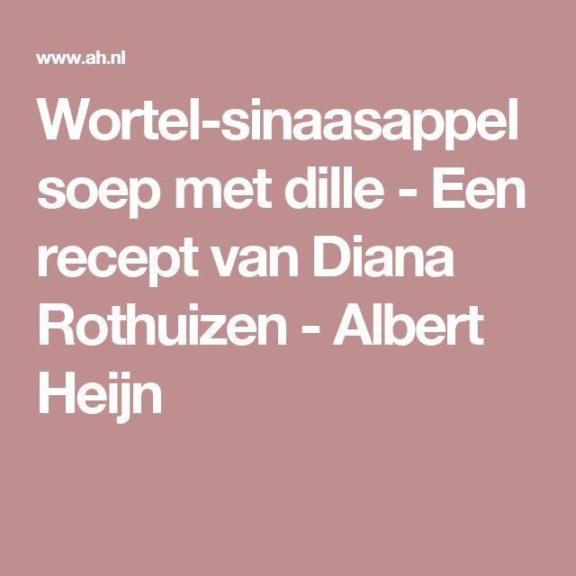 Wortel-sinaasappelsoep met dille - Een recept van Diana Rothuizen - Albert Heijn