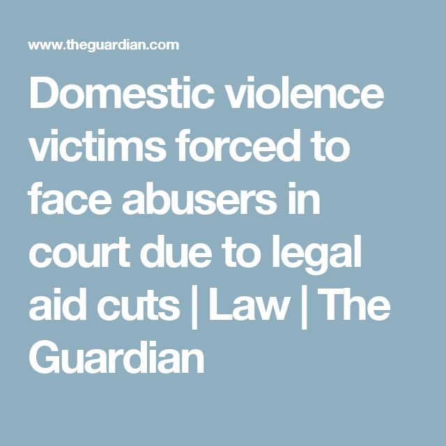 Domestic violence victims forced to face abusers in court due to legal aid cuts   Law   The Guardian