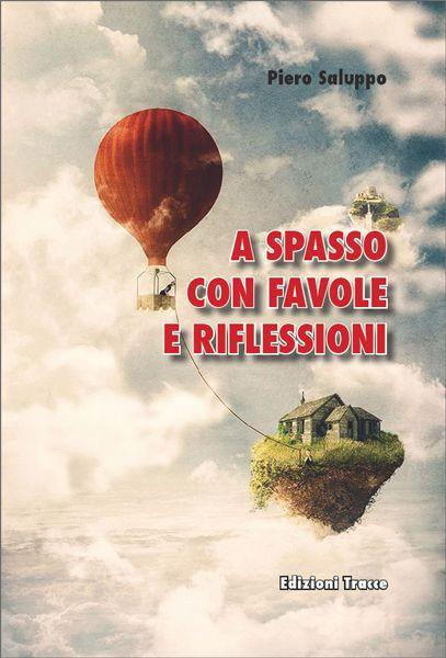 """Piero Saluppo """"A spasso con favole e riflessioni"""""""