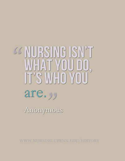 """Nursing isn't what you do, it's who you are."""