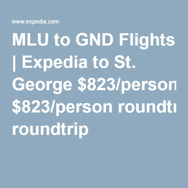 MLU to GND Flights | Expedia to St. George $823/person roundtrip
