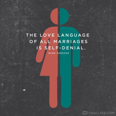 """The love language of all marriages is self-denial."" (Burk Parsons):"