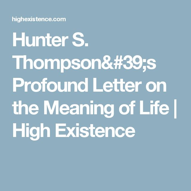 Hunter S. Thompson's Profound Letter on the Meaning of Life   High Existence